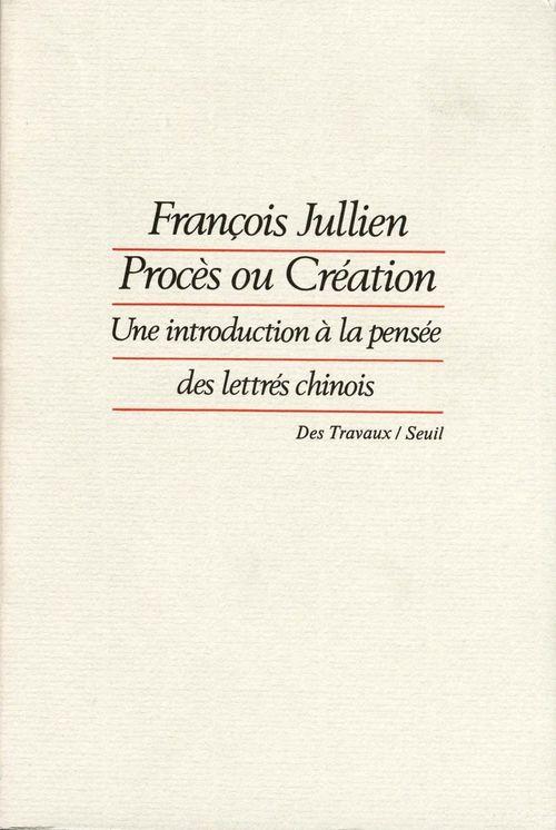Procès ou création ; une introduction à la pensée des lettrés chinois