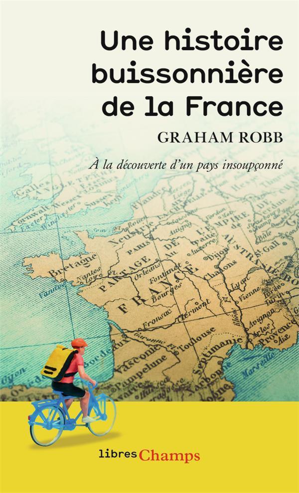 Une histoire buissonniere de la France ; à la découverte d'un pays insoupçonné