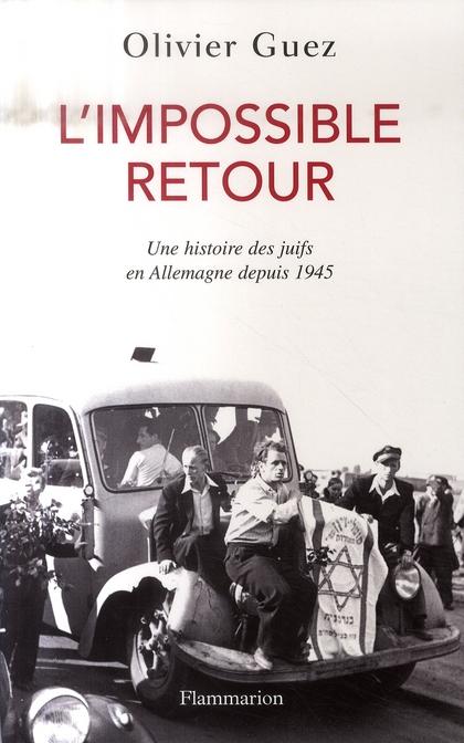 L'impossible retour ; les juifs et l'Allemagne depuis 1945