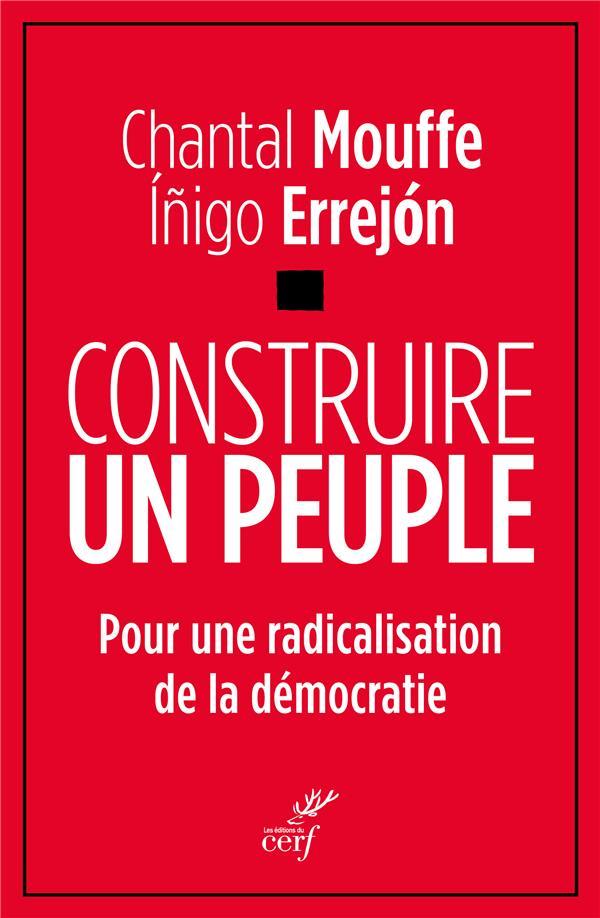 Construire un peuple ; pour une radicalisation de la démocratie