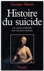 Histoire du suicide ; la société occidentale face à la mort volontaire