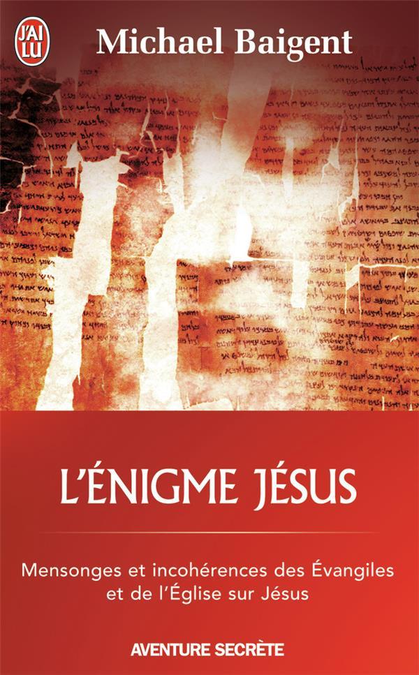 L'énigme Jésus ; mensonges et incohérences des Evangiles et de l'Eglise sur Jésus