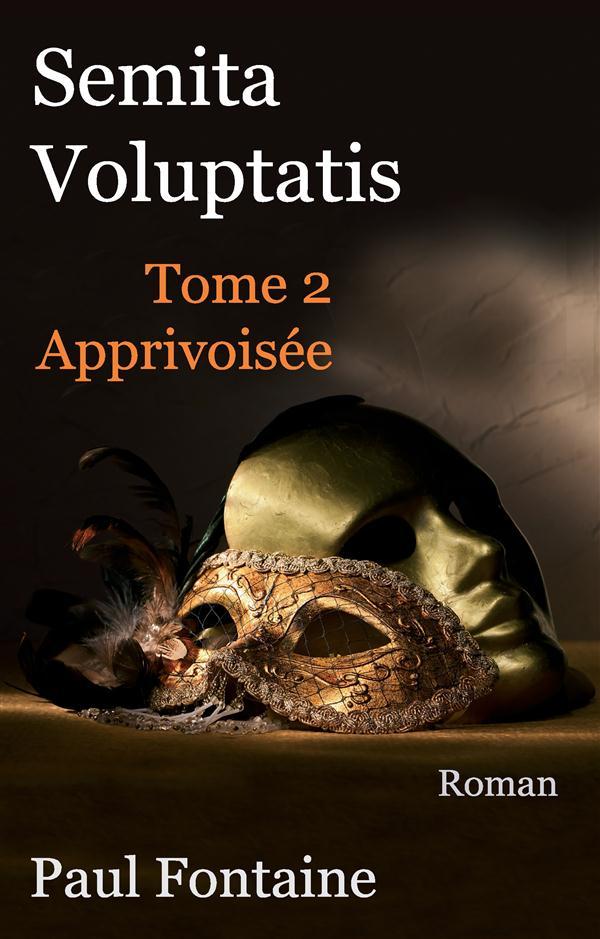 Semita voluptatis t.2 ; apprivoisée