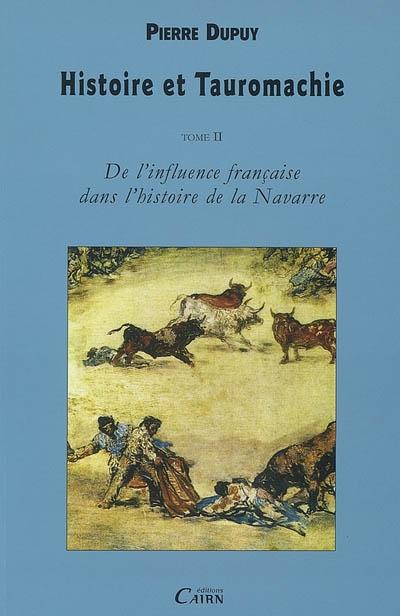 Histoire et tauromachie t.2 ; de l'influence française dans l'histoire de la navarre