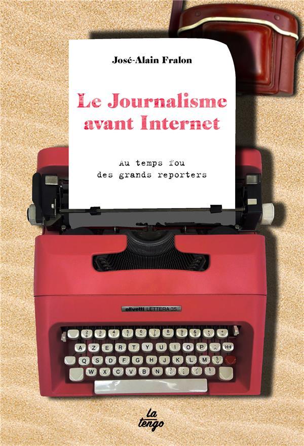 Le journalisme avant Internet ; au temps fou des grands reporters