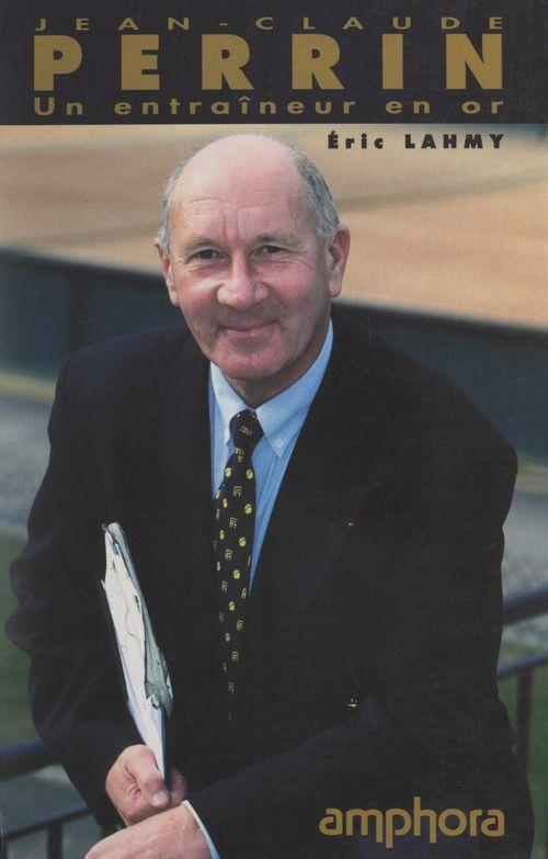 Jean-Claude Perrin, un entraîneur en or