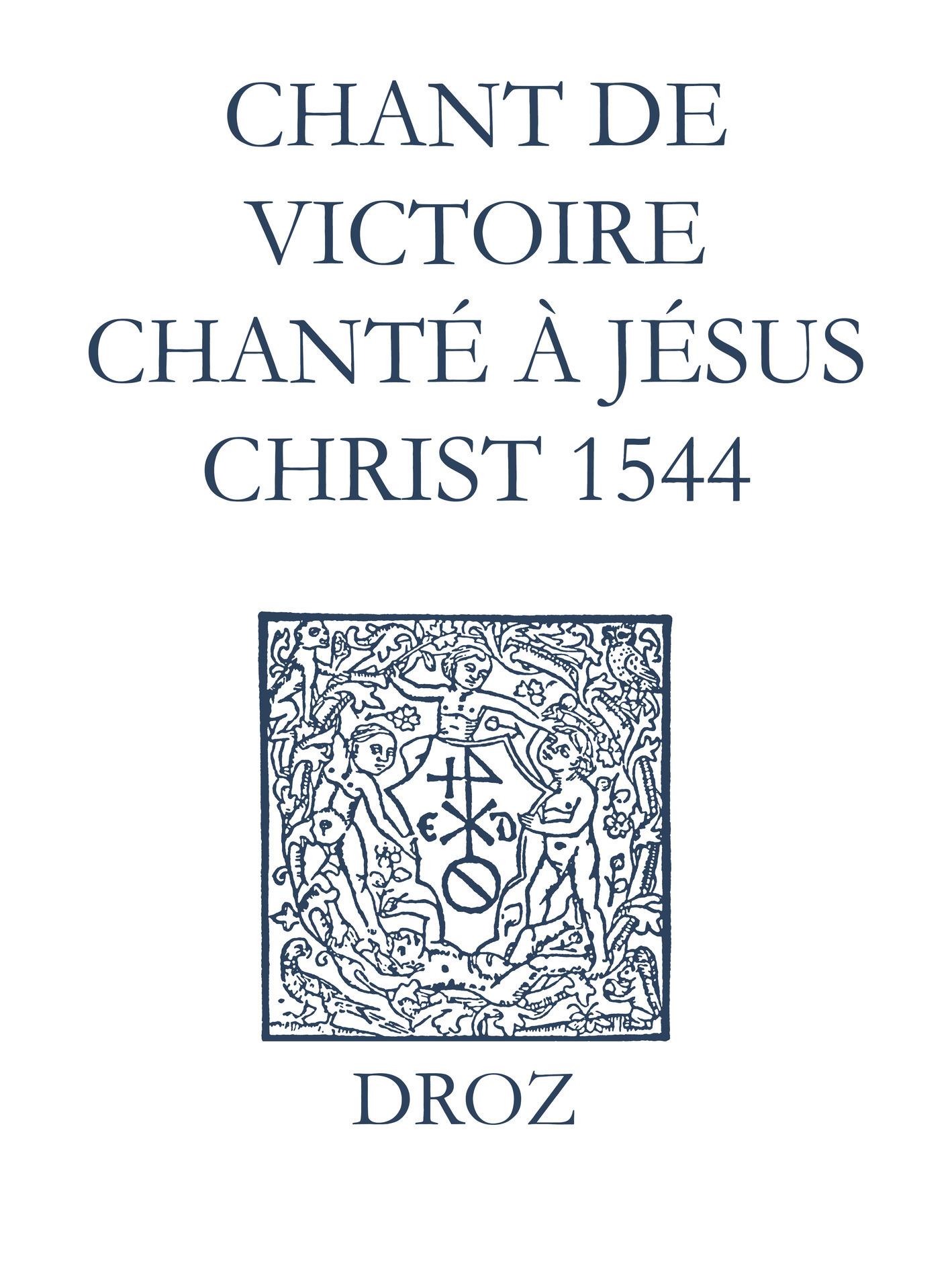 Recueil des opuscules 1566. Chant de victoire chanté à Jésus Christ (1544)  - Laurence Vial-Bergon