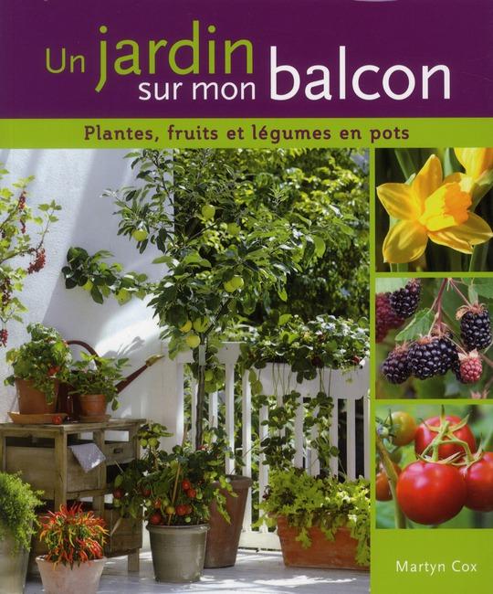 Un Jardin Sur Mon Balcon ; Plantes, Fruits Et Legumes En Pots