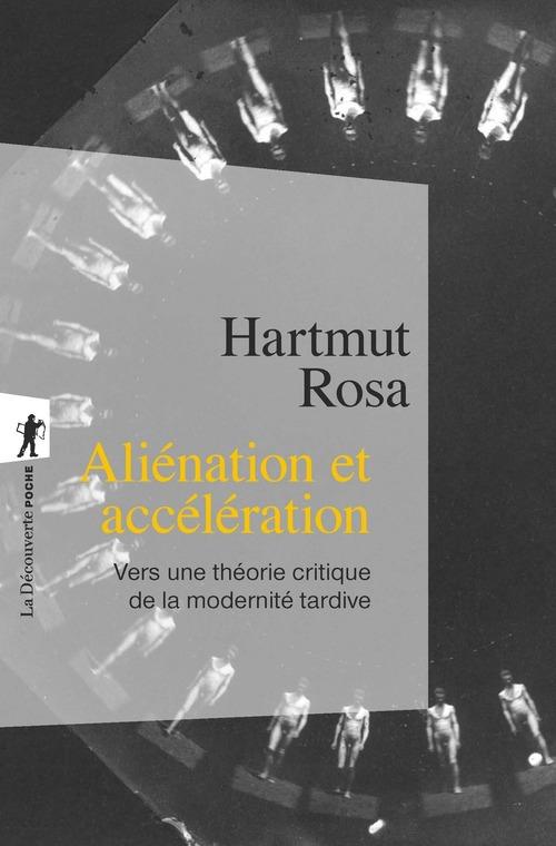 Aliénation et accélération ; vers une théorie critique de la modernité tardive