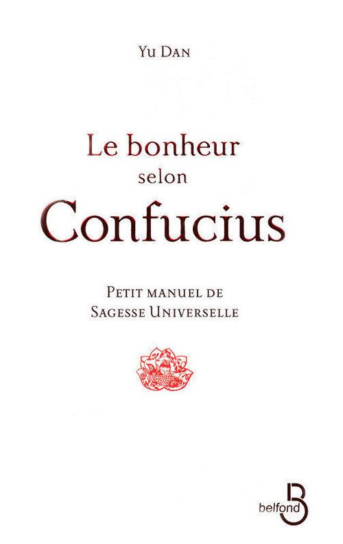 Le bonheur selon Confucius ; petit manuel de sagesse universelle