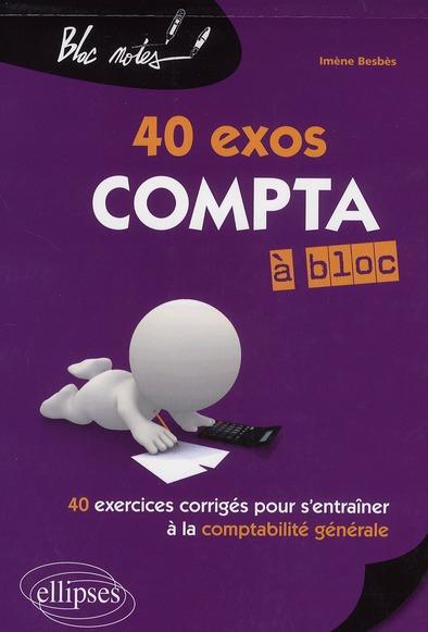 40 Exos Compta A Bloc 40 Exercices Corriges Pour S'Entrainer A La Comptabilite Generale