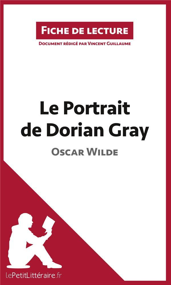 Fiche de lecture ; le portrait de Dorian Gray d'Oscar Wilde ; résumé complet et analyse détaillée de l'oeuvre