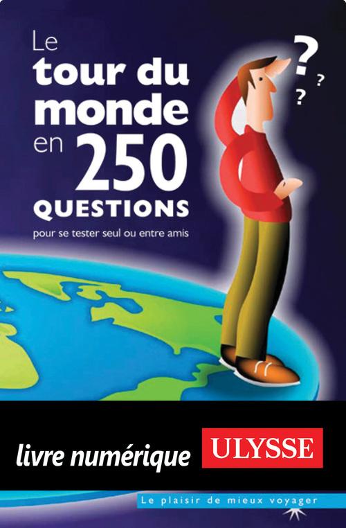 Le tour du monde en 250 questions pour se tester seul ou entre amis