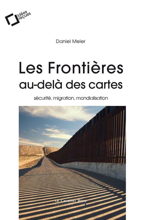 Les frontières au-delà des cartes ; sécurité, migrations, mondialisation