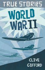 Vente Livre Numérique : True Stories: World War Two  - Clive Gifford