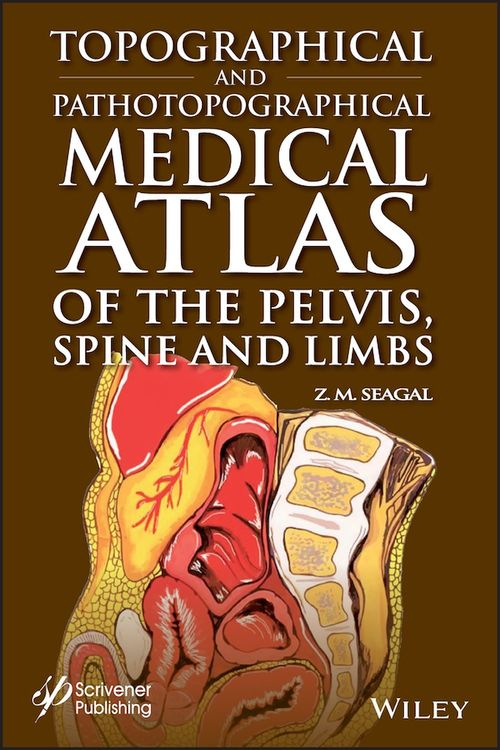 Topographical and Pathotopographical Medical Atlas of the Pelvis, Spine, and Limbs
