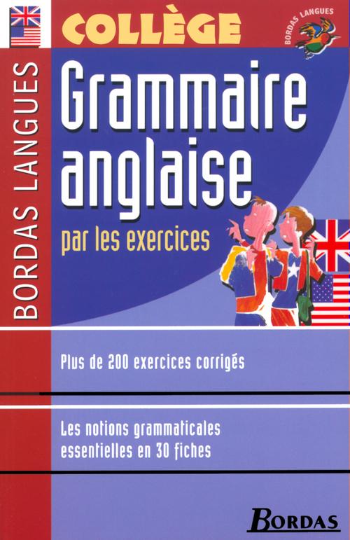 Grammaire anglaise par les exercices ; collège (édition 2002)