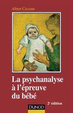 Vente EBooks : La psychanalyse à l'épreuve du bébé (2e édition)  - Albert Ciccone