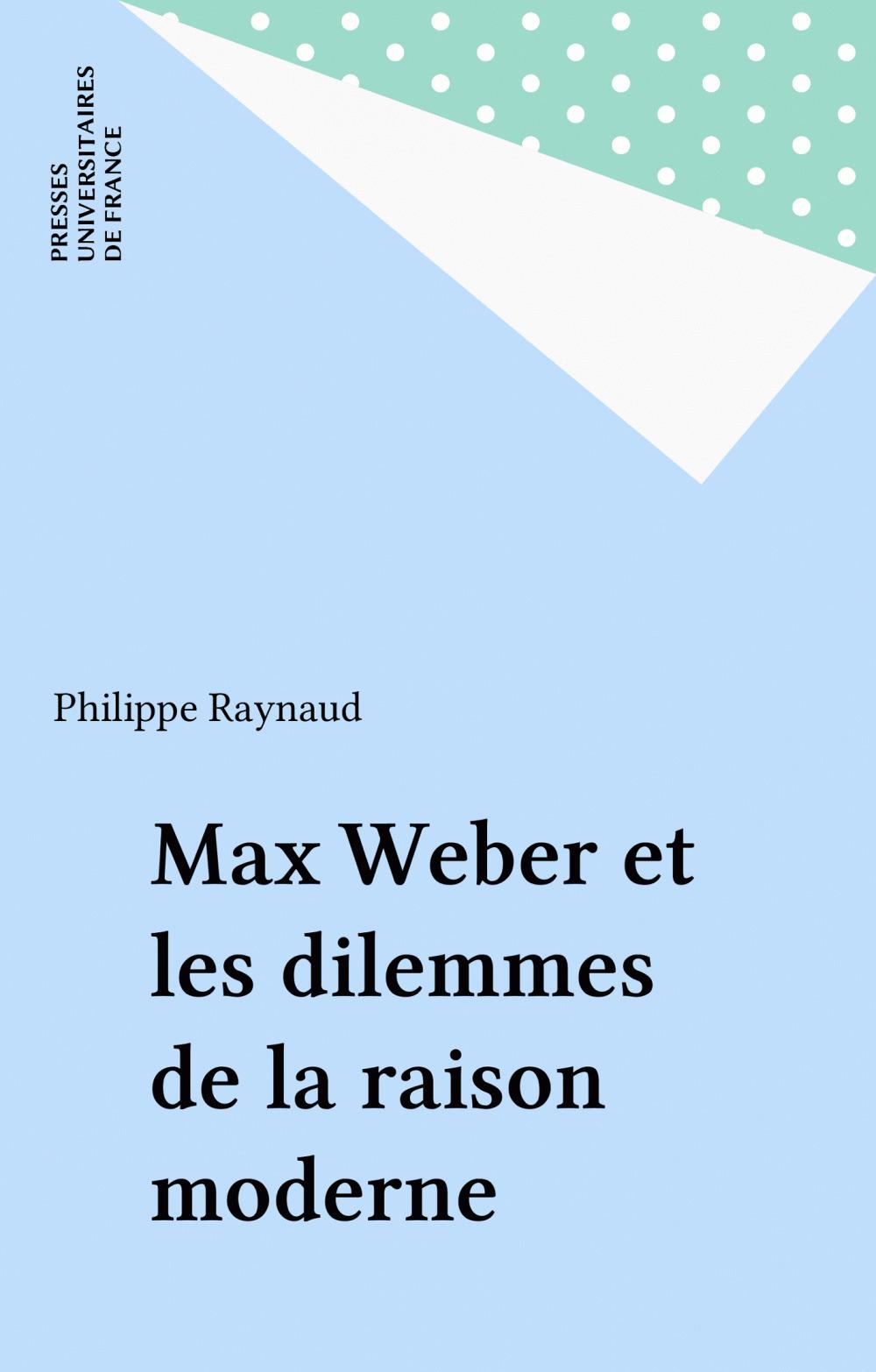 Max weber et les dilemmes de la raison moderne