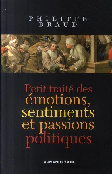 Petit Traite Des Emotions, Sentiments Et Passions Politiques