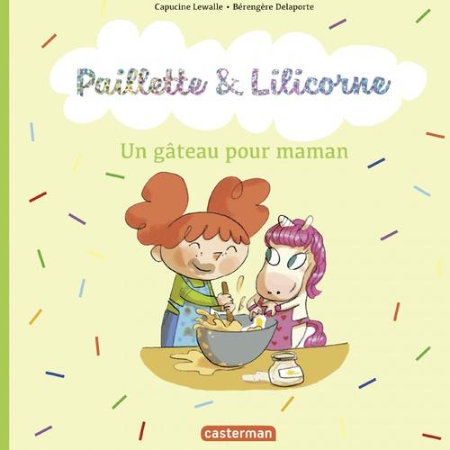 Paillette et Lilicorne (Tome 7) - Un gâteau pour maman  - Lewalle/Delaporte  - Capucine Lewalle