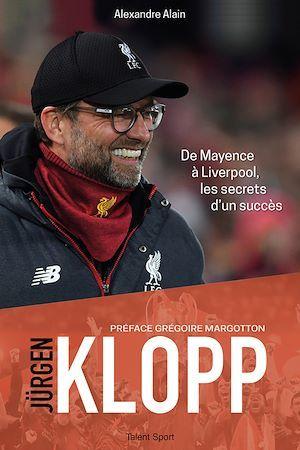 Jürgen Klopp ; de Mayence à Liverpool, les secrets d'un succès
