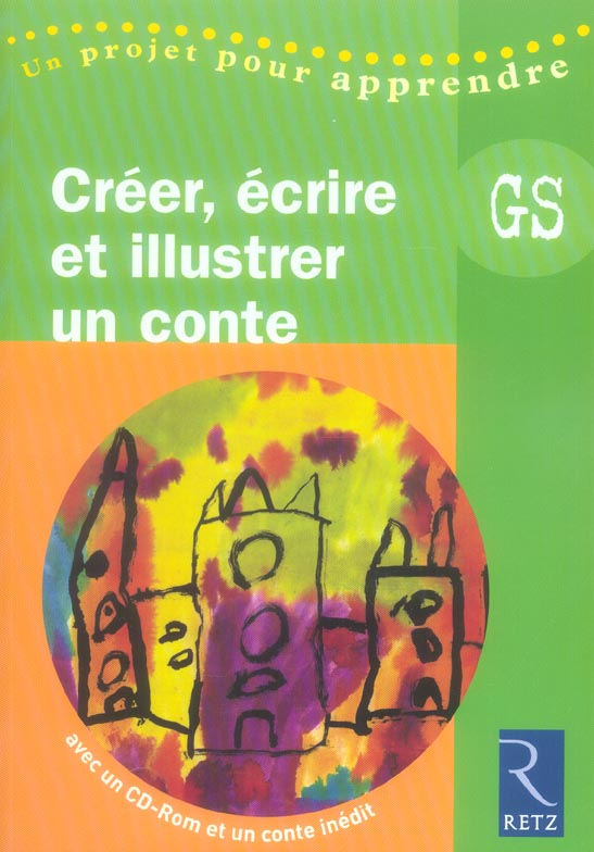 Creer, Ecrire Et Illustrer Un Conte ; Grande Section Maternelle