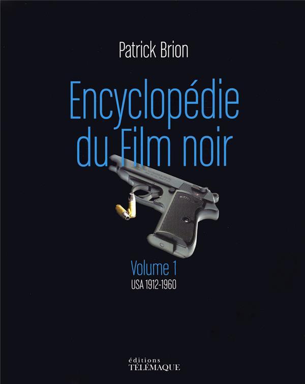 BRION PATRICK - ENCYCLOPEDIE DU FILM NOIR - VOLUME 1 USA 1912-1960