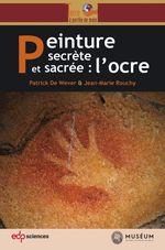 Vente Livre Numérique : Peinture secrète et sacrée : l´ocre  - Patrick De Wever - Jean-Marie Rouchy