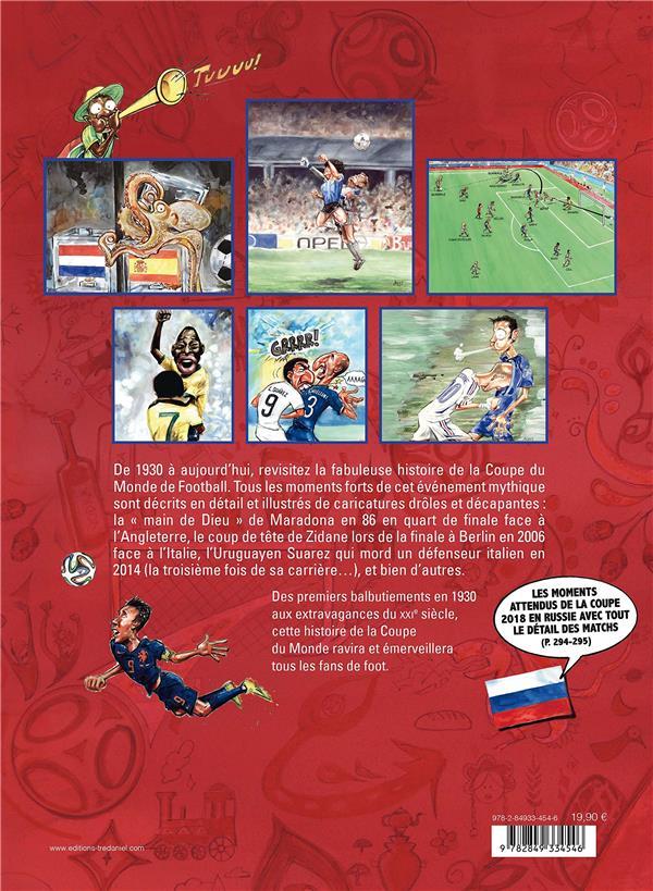 Coupe du monde ; 1930-2018 ; l'histoire illustrée de la coupe du monde de football !