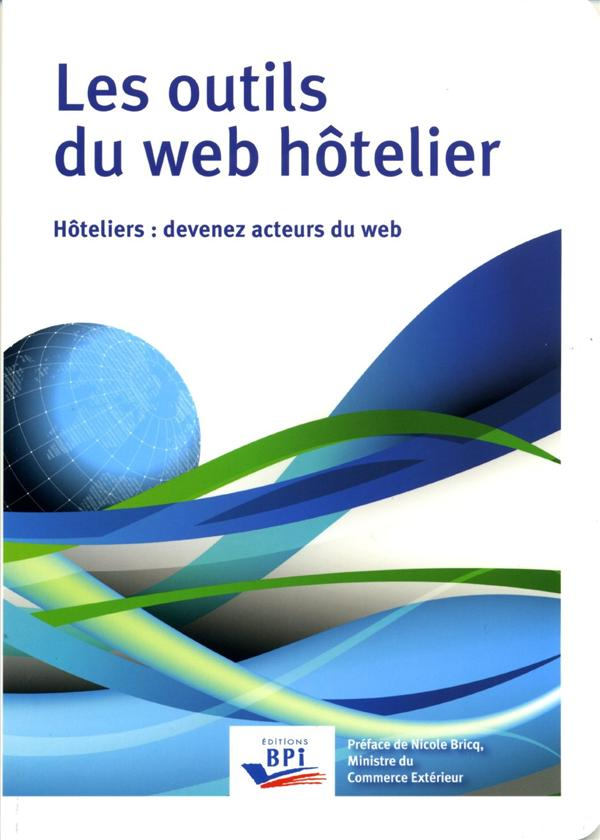 Les outils du web hôtelier ; hôteliers : devenez acteurs du web