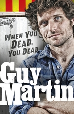 Vente Livre Numérique : Guy Martin: When You Dead, You Dead  - Guy Martin