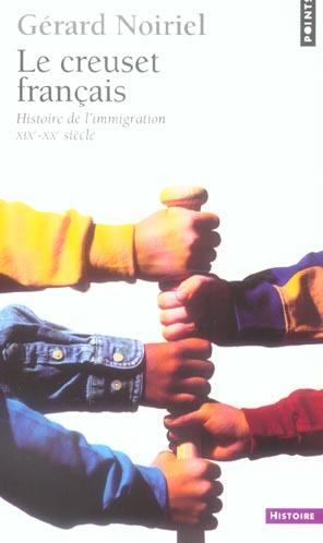 Le creuset francais ; histoire de l'immigration XIX-XX siècle
