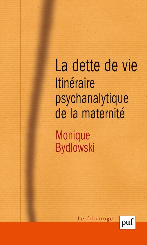 La dette de vie ; itinéraire psychanalytique de la maternité (6e édition)