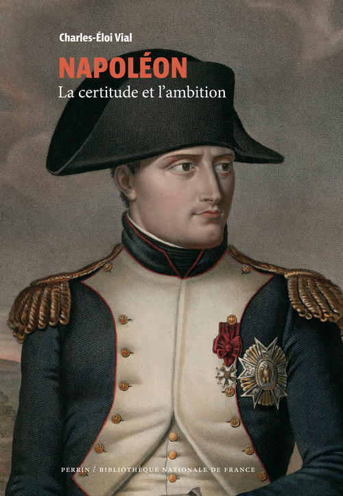 Napoléon ; la certitude et l'ambition