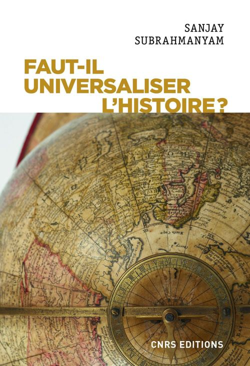 Faut-il universaliser l'histoire ? Entre dérives nationalistes et identitaires  - Sanjay Subrahmanyam