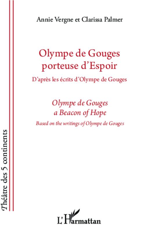 Olympe de Gouges porteuse d'espoir ; d'après les écrits d'Olympe de Gouges