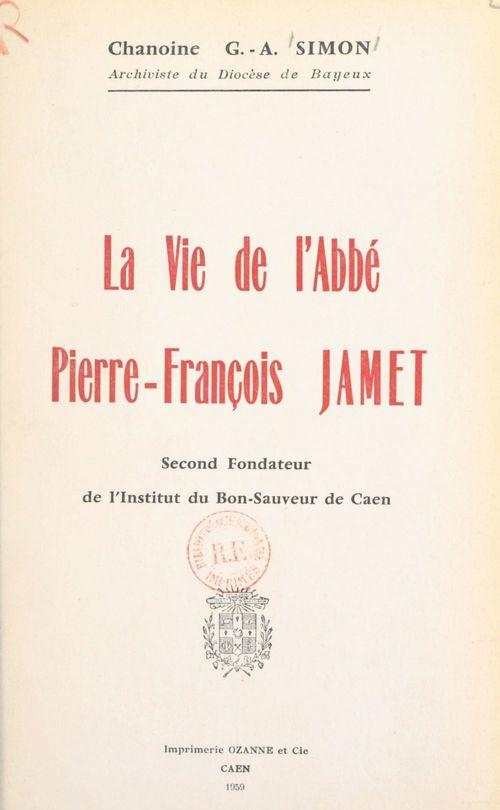 La vie de l'abbé Pierre-François Jamet