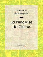 Vente Livre Numérique : La Princesse de Clèves  - Ligaran - Madame de Lafayette