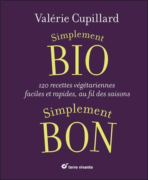Simplement bio, simplement bon ; 120 recettes végétariennes, faciles et rapides au fil des saisons