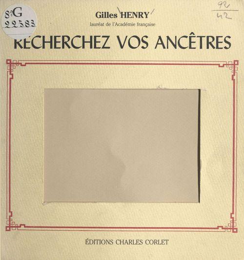 Recherchez vos ancêtres !  - Gilles Henry