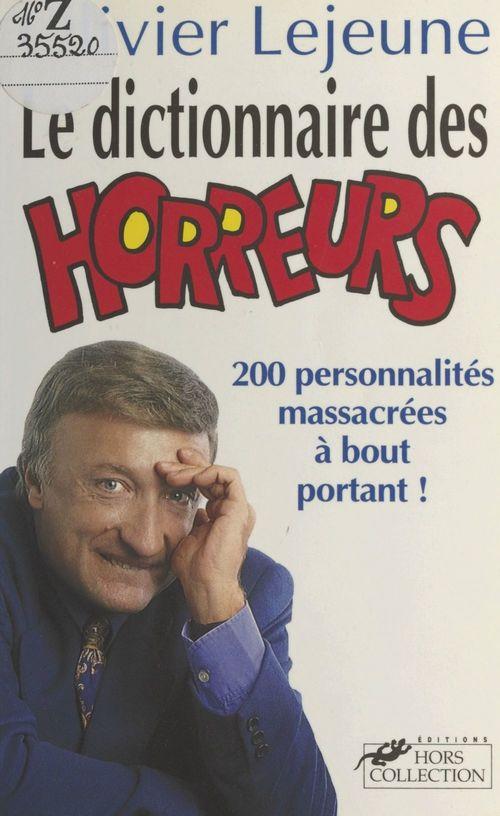 Le dictionnaire des horreurs : 200 personnalités massacrées à bout portant !