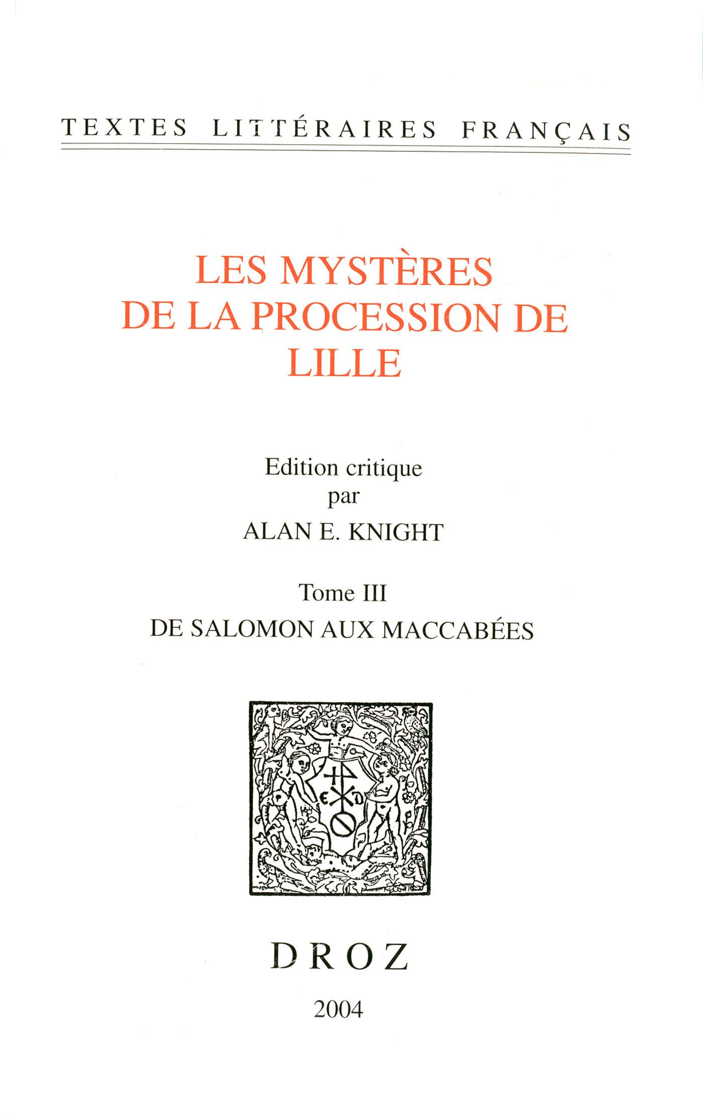 Les Mystères de la procession de Lille. Tome III, De Salomon aux Maccabées  - Alan E. Knight