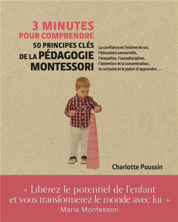 3 minutes pour comprendre ; 50 principes clés de la pédagogie Montessori
