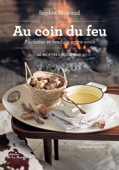 Au coin du feu, raclettes et fondues entre amis ; 60 recettes cocooning