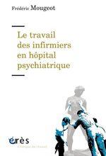 Le travail des infirmiers en hôpital psychiatrique  - Frédéric MOUGEOT