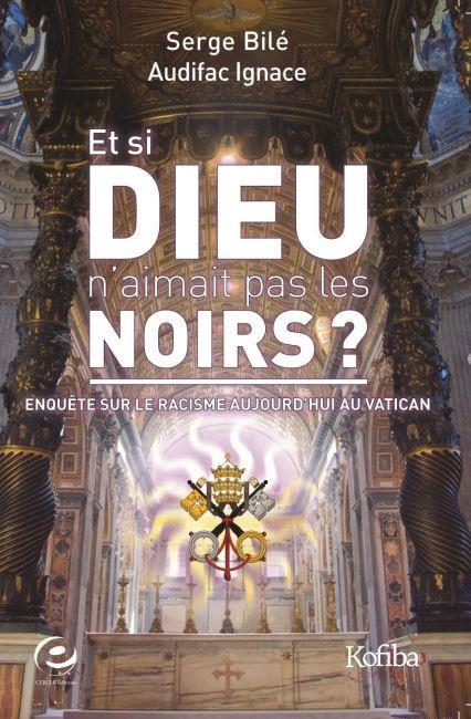 Et si Dieu n'aimait pas les Noirs ? enquête sur le racisme aujourd'hui au Vatican