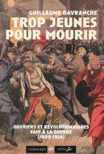 Couverture de Trop jeunes pour mourir ; ouvriers et révolutionnaires face à la guerre (1909-1914)