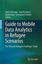 Guide to Mobile Data Analytics in Refugee Scenarios  - Bruno Lepri - Albert Ali Salah - Emmanuel Letouze - Alex Pentland