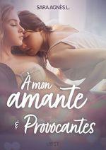Vente Livre Numérique : À mon amante et Provocantes - Deux nouvelles érotiques  - Sara Agnès L.